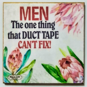 Men. The only thing duct tape can't fix!